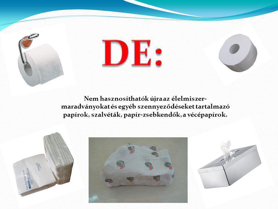 Nem hasznosíthatók újra az élelmiszer- maradványokat és egyéb szennyeződéseket tartalmazó papírok, szalvéták, papír-zsebkendők, a vécépapírok.