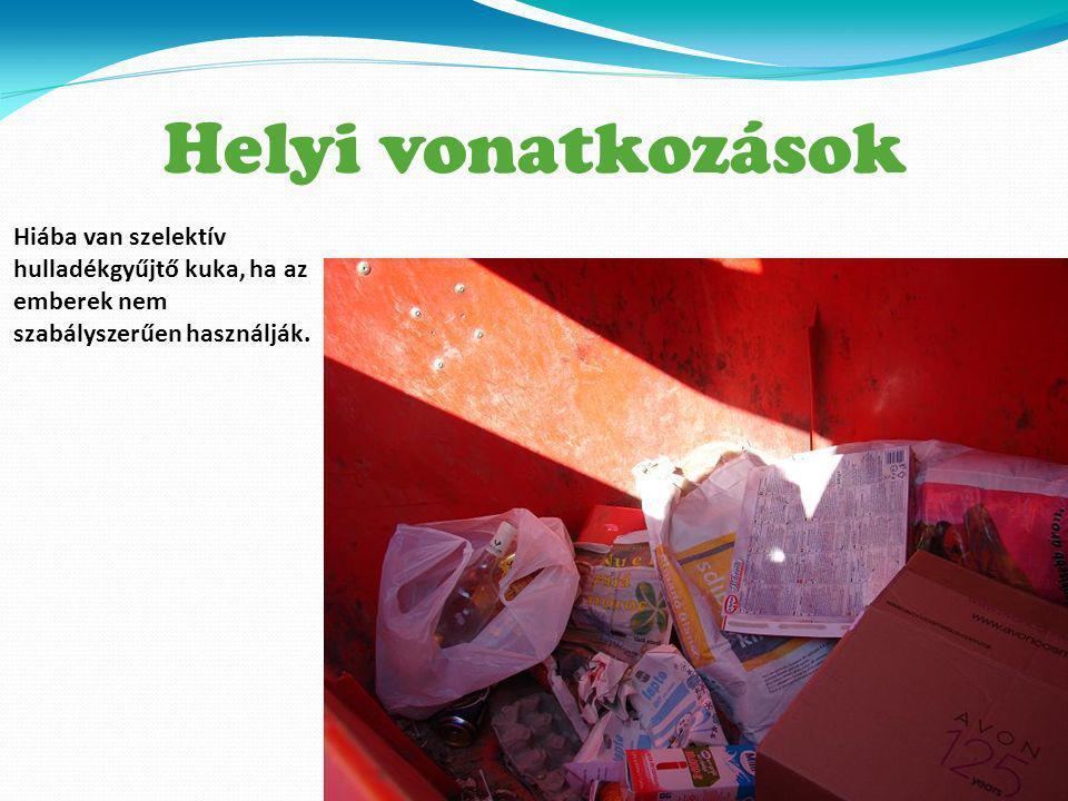 Helyi vonatkozások Hiába van szelektív hulladékgyűjtő kuka, ha az emberek nem szabályszerűen használják.
