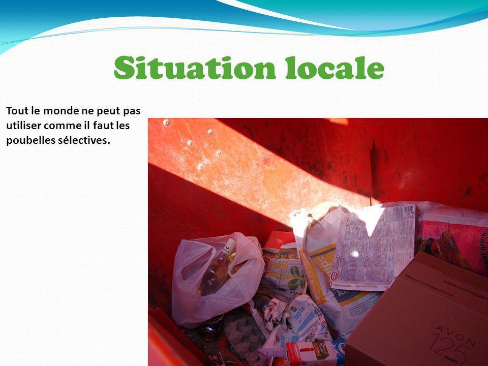 Situation locale Tout le monde ne peut pas utiliser comme il faut les poubelles sélectives.