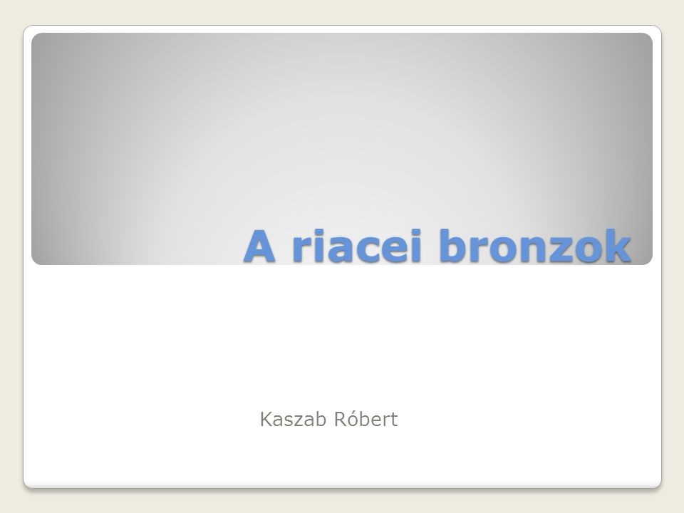 A riacei bronzok Kaszab Róbert