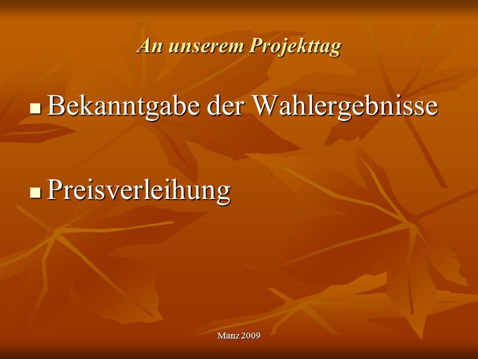 An unserem Projekttag Bekanntgabe der Wahlergebnisse Bekanntgabe der Wahlergebnisse Preisverleihung Preisverleihung Manz 2009