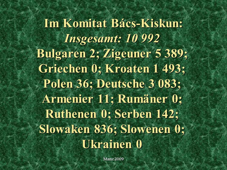 Im Komitat Bács-Kiskun: Insgesamt: 10 992 Bulgaren 2; Zigeuner 5 389; Griechen 0; Kroaten 1 493; Polen 36; Deutsche 3 083; Armenier 11; Rumäner 0; Rut