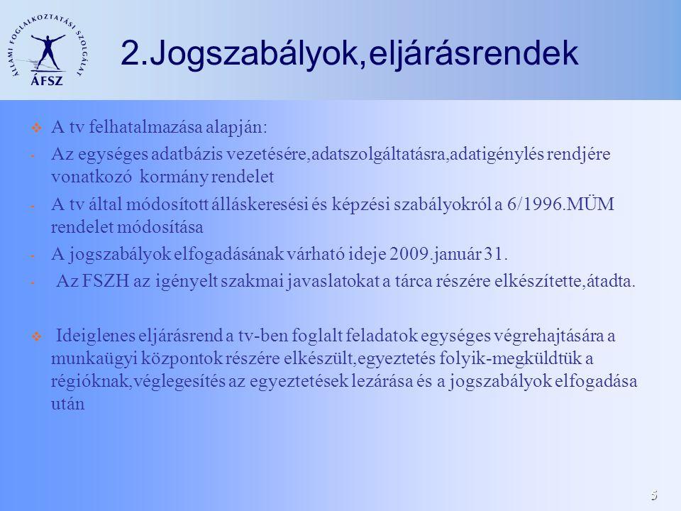5 2.Jogszabályok,eljárásrendek A tv felhatalmazása alapján: - Az egységes adatbázis vezetésére,adatszolgáltatásra,adatigénylés rendjére vonatkozó korm