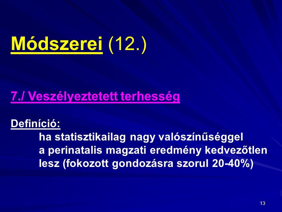 13 Módszerei (12.) 7./ Veszélyeztetett terhesség Definíció: ha statisztikailag nagy valószínűséggel a perinatalis magzati eredmény kedvezőtlen lesz (fokozott gondozásra szorul 20-40%)