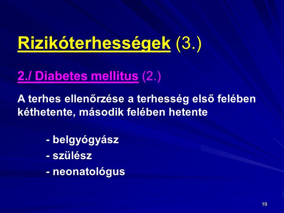 19 Rizikóterhességek (3.) 2./ Diabetes mellitus (2.) A terhes ellenőrzése a terhesség első felében kéthetente, második felében hetente - belgyógyász - szülész - neonatológus