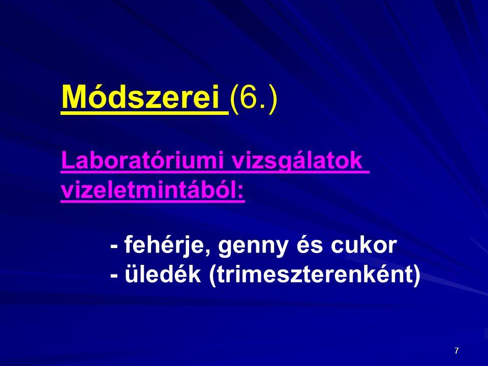 7 Módszerei (6.) Laboratóriumi vizsgálatok vizeletmintából: - fehérje, genny és cukor - üledék (trimeszterenként)