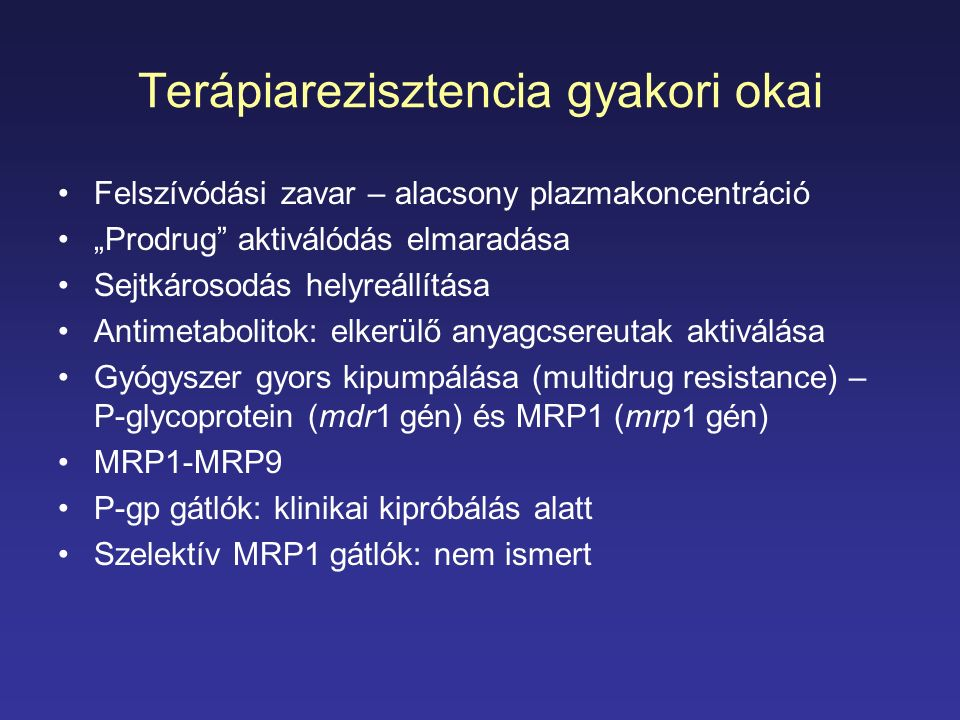 Terápiarezisztencia gyakori okai Felszívódási zavar – alacsony plazmakoncentráció Prodrug aktiválódás elmaradása Sejtkárosodás helyreállítása Antimeta