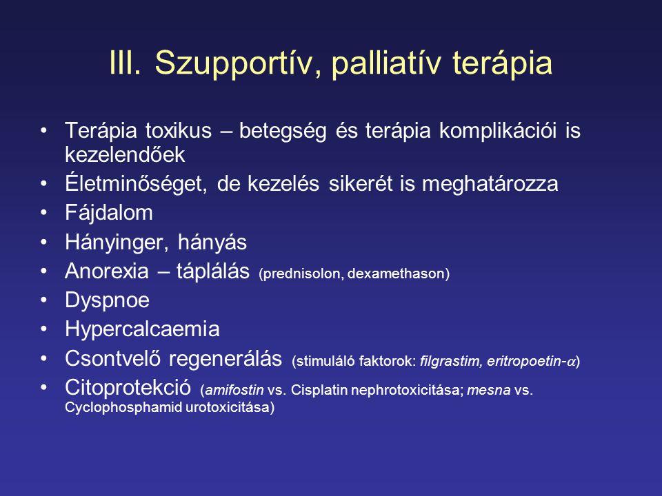 III. Szupportív, palliatív terápia Terápia toxikus – betegség és terápia komplikációi is kezelendőek Életminőséget, de kezelés sikerét is meghatározza