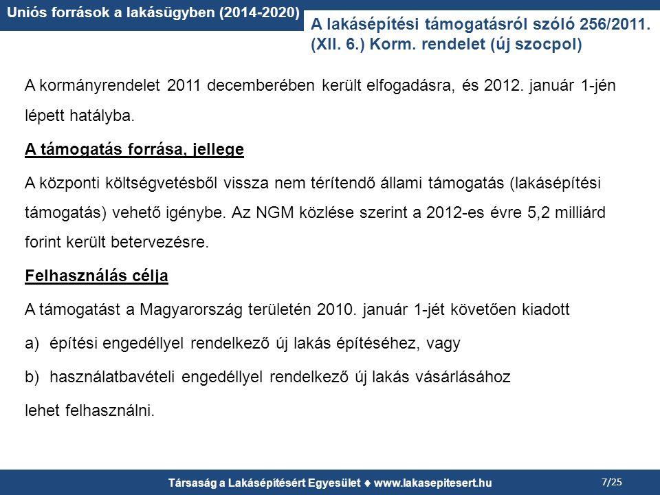 A kormányrendelet 2011 decemberében került elfogadásra, és 2012. január 1-jén lépett hatályba. A támogatás forrása, jellege A központi költségvetésből