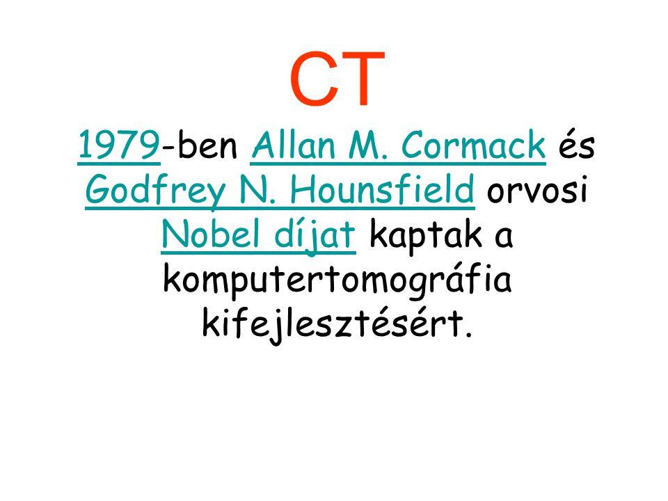 CT 19791979-ben Allan M. Cormack és Godfrey N. Hounsfield orvosi Nobel díjat kaptak a komputertomográfia kifejlesztésért.Allan M. Cormack Godfrey N. H