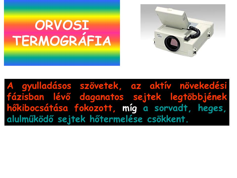 ORVOSI TERMOGRÁFIA Thermography can also be used for full body scans. This is especially useful for unexplained pain. X-rays and MRI's cannot visualiz