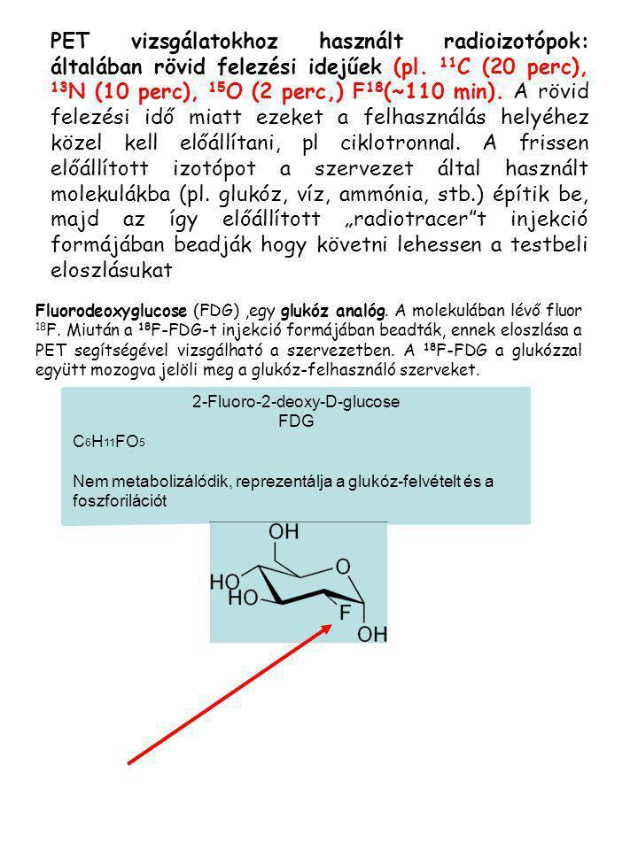 PET vizsgálatokhoz használt radioizotópok: általában rövid felezési idejűek (pl. 11 C (20 perc), 13 N (10 perc), 15 O (2 perc,) F 18 (~110 min). A röv