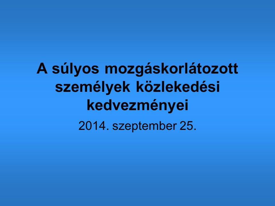 A súlyos mozgáskorlátozott személyek közlekedési kedvezményei 2014. szeptember 25.