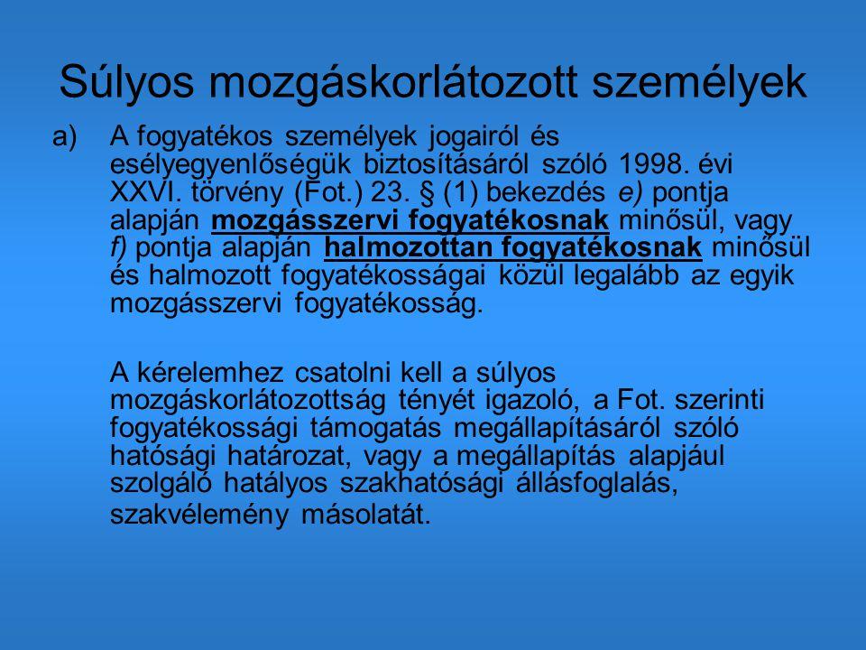 Súlyos mozgáskorlátozott személyek a)A fogyatékos személyek jogairól és esélyegyenlőségük biztosításáról szóló 1998. évi XXVI. törvény (Fot.) 23. § (1