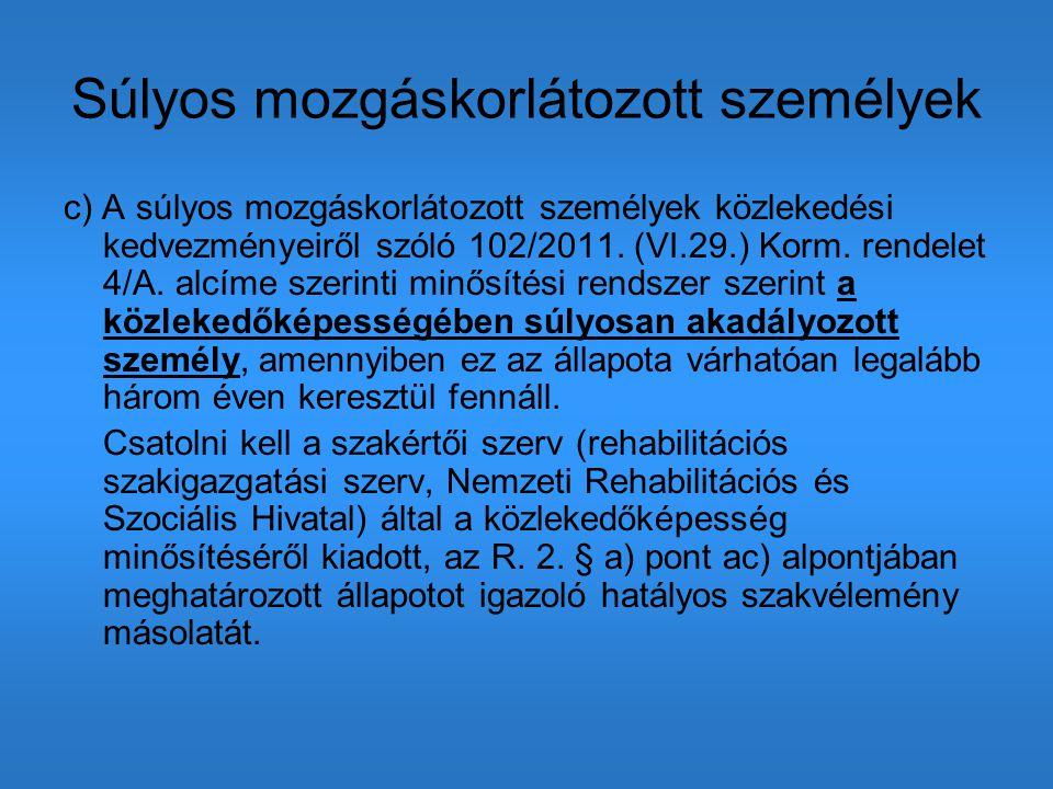 Súlyos mozgáskorlátozott személyek c) A súlyos mozgáskorlátozott személyek közlekedési kedvezményeiről szóló 102/2011. (VI.29.) Korm. rendelet 4/A. al