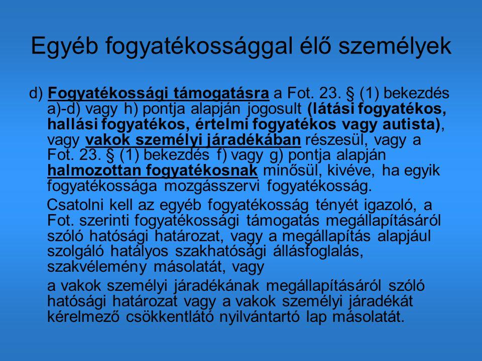 Egyéb fogyatékossággal élő személyek d) Fogyatékossági támogatásra a Fot. 23. § (1) bekezdés a)-d) vagy h) pontja alapján jogosult (látási fogyatékos,