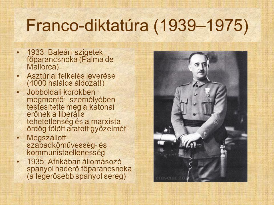 """Franco-diktatúra (1939–1975) 1933: Baleári-szigetek főparancsnoka (Palma de Mallorca) Asztúriai felkelés leverése (4000 halálos áldozat!) Jobboldali körökben megmentő: """"személyében testesítette meg a katonai erőnek a liberális tehetetlenség és a marxista ördög fölött aratott győzelmét Megszállott szabadkőművesség- és kommunistaellenesség 1935: Afrikában állomásozó spanyol haderő főparancsnoka (a legerősebb spanyol sereg)"""