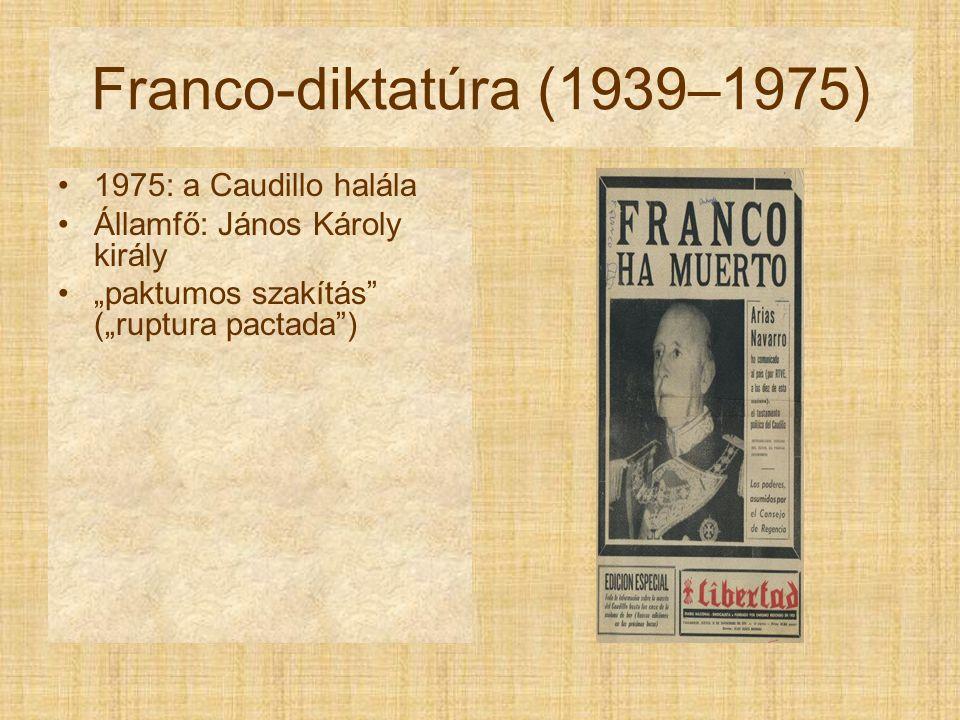 """Franco-diktatúra (1939–1975) 1975: a Caudillo halála Államfő: János Károly király """"paktumos szakítás"""" (""""ruptura pactada"""")"""