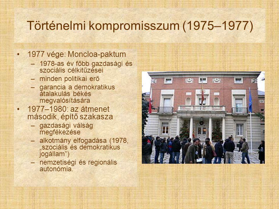 """Történelmi kompromisszum (1975–1977) 1977 vége: Moncloa-paktum –1978-as év főbb gazdasági és szociális célkitűzései –minden politikai erő –garancia a demokratikus átalakulás békés megvalósítására 1977–1980: az átmenet második, építő szakasza –gazdasági válság megfékezése –alkotmány elfogadása (1978, """"szociális és demokratikus jogállam ) –nemzetiségi és regionális autonómia."""