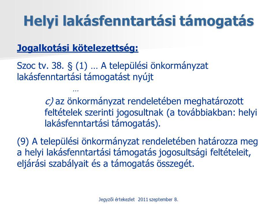 Jegyzői értekezlet 2011 szeptember 8. Helyi lakásfenntartási támogatás Jogalkotási kötelezettség: Szoc tv. 38. § (1) … A települési önkormányzat lakás