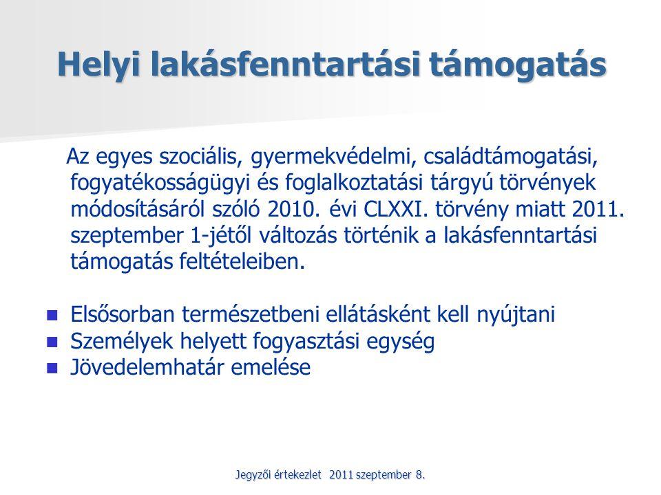 Jegyzői értekezlet 2011 szeptember 8. Helyi lakásfenntartási támogatás Az egyes szociális, gyermekvédelmi, családtámogatási, fogyatékosságügyi és fogl