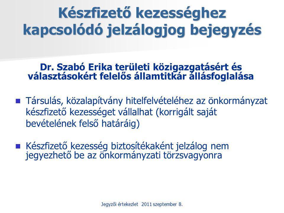 Jegyzői értekezlet 2011 szeptember 8. Készfizető kezességhez kapcsolódó jelzálogjog bejegyzés Társulás, közalapítvány hitelfelvételéhez az önkormányza