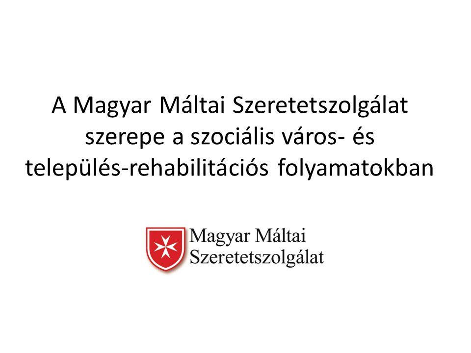 A Magyar Máltai Szeretetszolgálat szerepe a szociális város- és település-rehabilitációs folyamatokban
