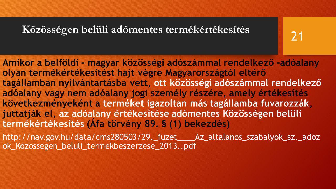Közösségen belüli adómentes termékértékesítés Amikor a belföldi – magyar közösségi adószámmal rendelkező –adóalany olyan termékértékesítést hajt végre Magyarországtól eltérő tagállamban nyilvántartásba vett, ott közösségi adószámmal rendelkező adóalany vagy nem adóalany jogi személy részére, amely értékesítés következményeként a terméket igazoltan más tagállamba fuvarozzák, juttatják el, az adóalany értékesítése adómentes Közösségen belüli termékértékesítés (Áfa törvény 89.