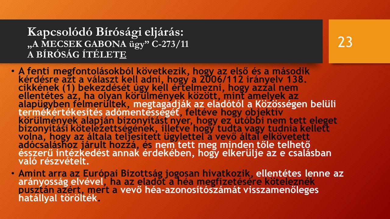 """Kapcsolódó Bírósági eljárás: """"A MECSEK GABONA ügy C-273/11 A BÍRÓSÁG ÍTÉLETE A fenti megfontolásokból következik, hogy az első és a második kérdésre azt a választ kell adni, hogy a 2006/112 irányelv 138."""