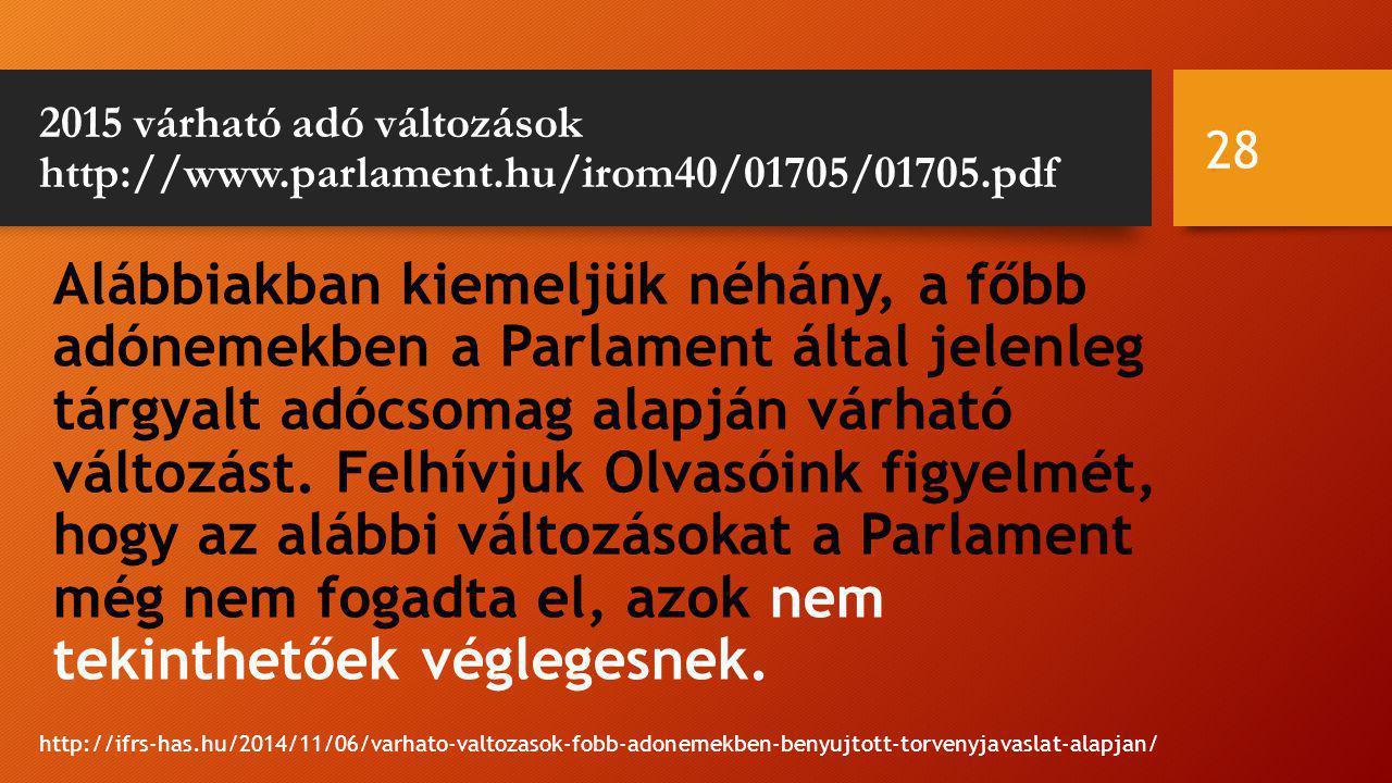 2015 várható adó változások http://www.parlament.hu/irom40/01705/01705.pdf Alábbiakban kiemeljük néhány, a főbb adónemekben a Parlament által jelenleg tárgyalt adócsomag alapján várható változást.