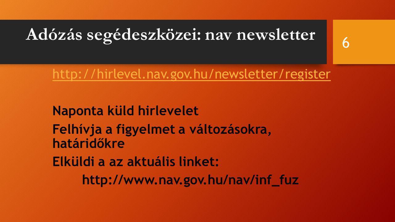 Adózás segédeszközei: nav newsletter http://hirlevel.nav.gov.hu/newsletter/register Naponta küld hirlevelet Felhívja a figyelmet a változásokra, határidőkre Elküldi a az aktuális linket: http://www.nav.gov.hu/nav/inf_fuz 6