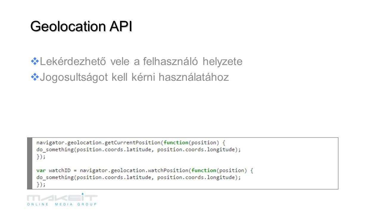  Lekérdezhető vele a felhasználó helyzete  Jogosultságot kell kérni használatához Geolocation API