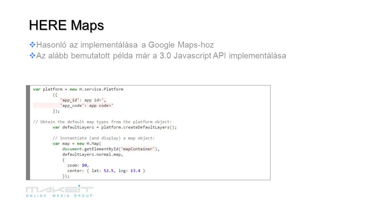 Hasonló az implementálása a Google Maps-hoz  Az alább bemutatott példa már a 3.0 Javascript API implementálása HERE Maps