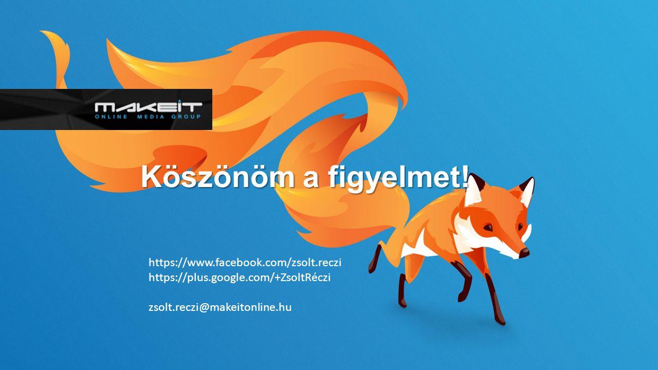Köszönöm a figyelmet! https://www.facebook.com/zsolt.reczi https://plus.google.com/+ZsoltRéczi zsolt.reczi@makeitonline.hu