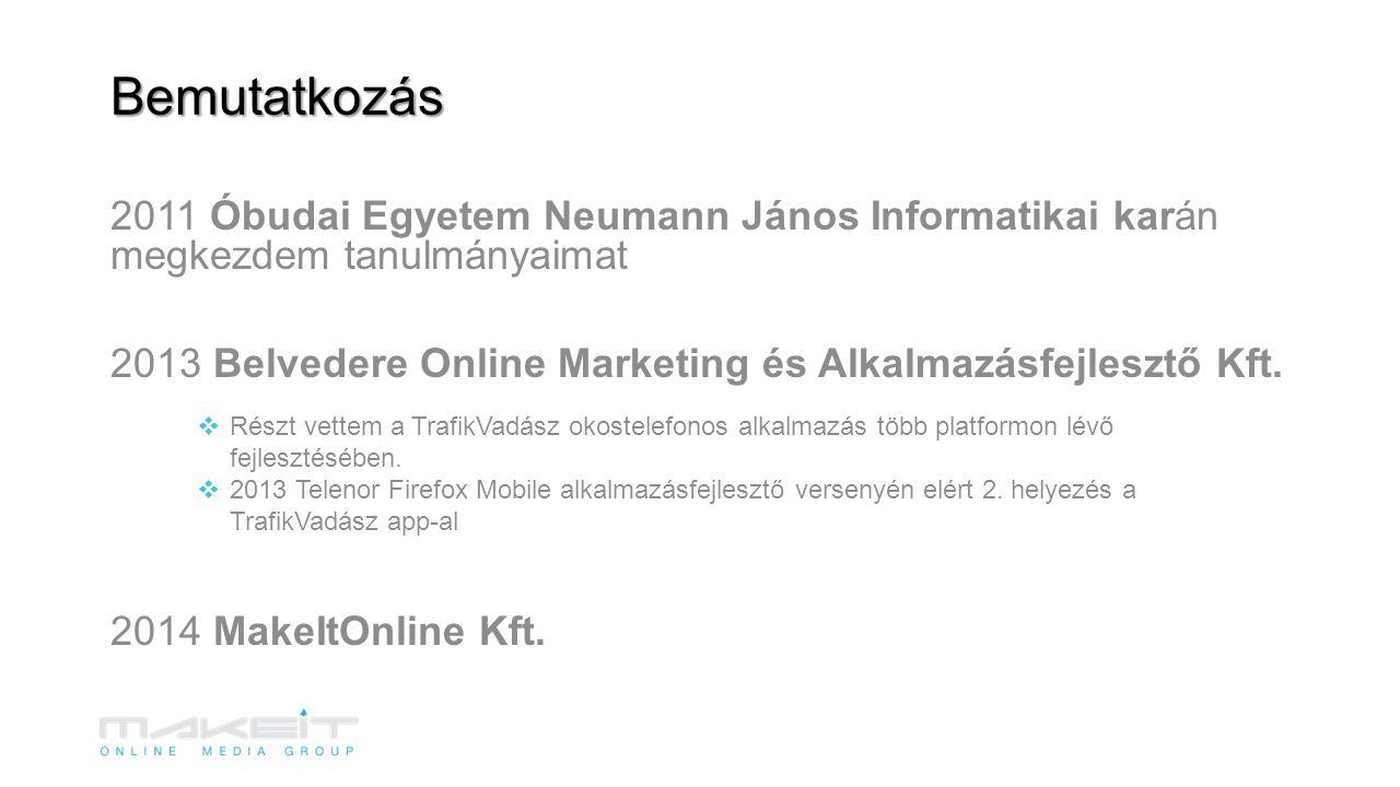 2011 Óbudai Egyetem Neumann János Informatikai karán megkezdem tanulmányaimat 2013 Belvedere Online Marketing és Alkalmazásfejlesztő Kft. 2014 MakeItO