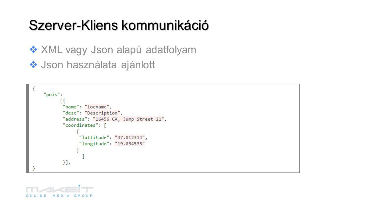  XML vagy Json alapú adatfolyam  Json használata ajánlott Szerver-Kliens kommunikáció