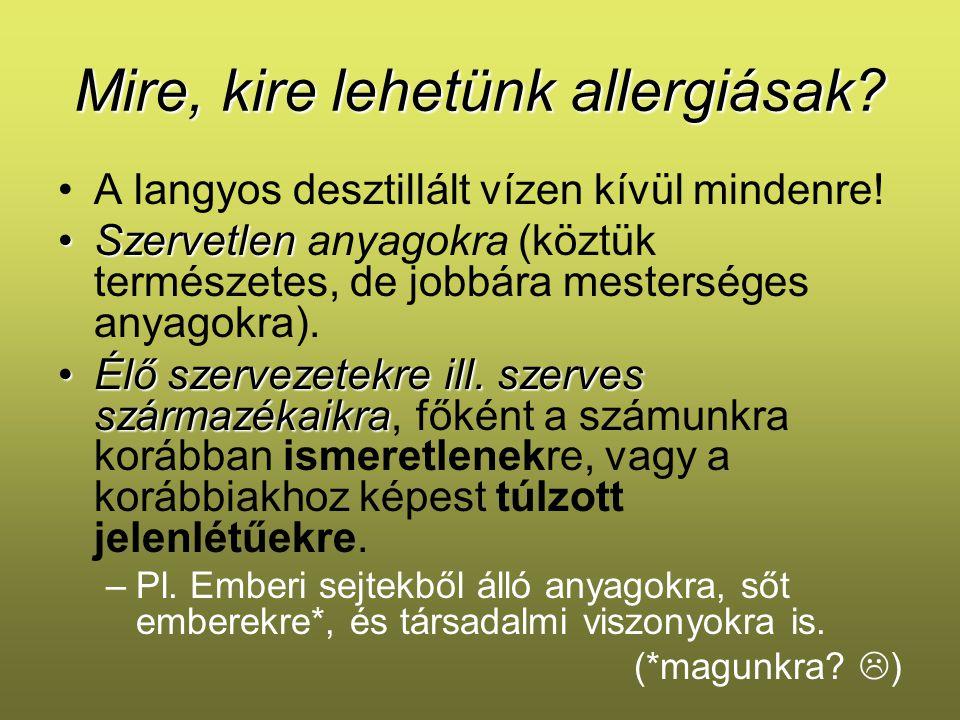 Mire, kire lehetünk allergiásak? A langyos desztillált vízen kívül mindenre! SzervetlenSzervetlen anyagokra (köztük természetes, de jobbára mestersége