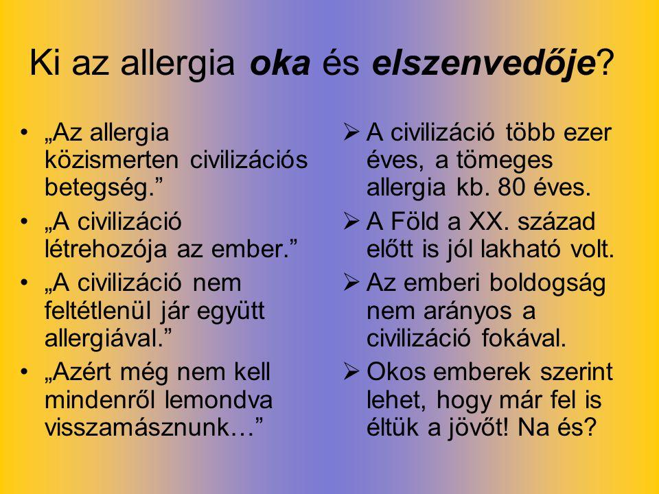 """Ki az allergia oka és elszenvedője? """"Az allergia közismerten civilizációs betegség."""" """"A civilizáció létrehozója az ember."""" """"A civilizáció nem feltétle"""