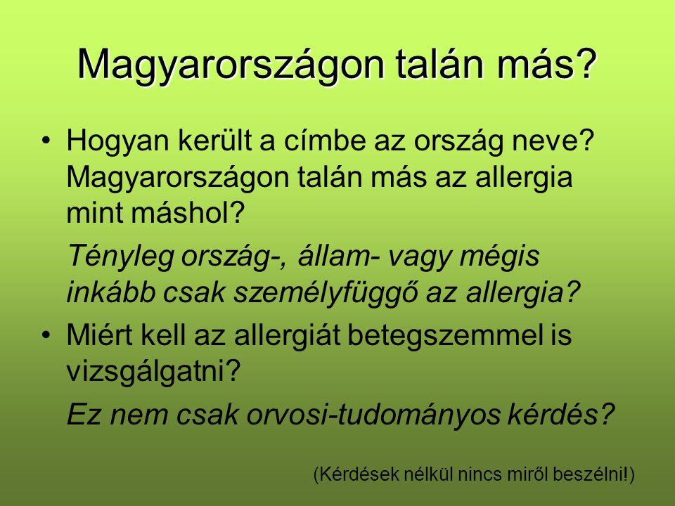 Magyarországon talán más? Hogyan került a címbe az ország neve? Magyarországon talán más az allergia mint máshol? Tényleg ország-, állam- vagy mégis i