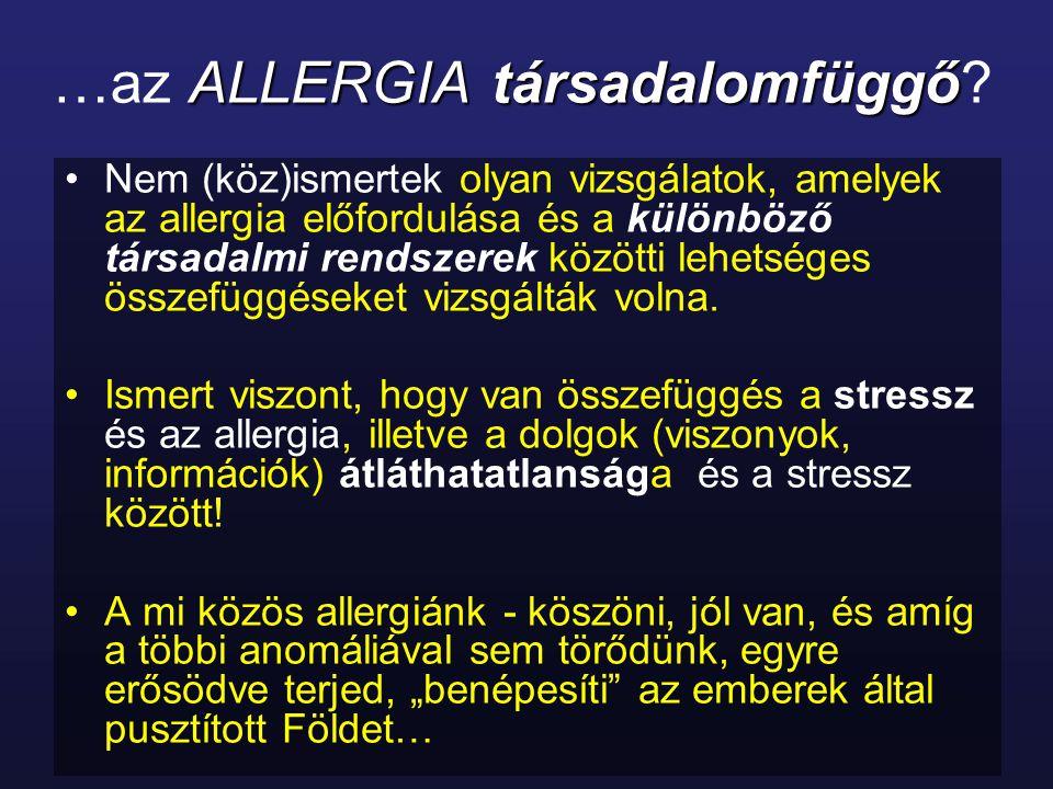 ALLERGIAtársadalomfüggő …az ALLERGIA társadalomfüggő? Nem (köz)ismertek olyan vizsgálatok, amelyek az allergia előfordulása és a különböző társadalmi