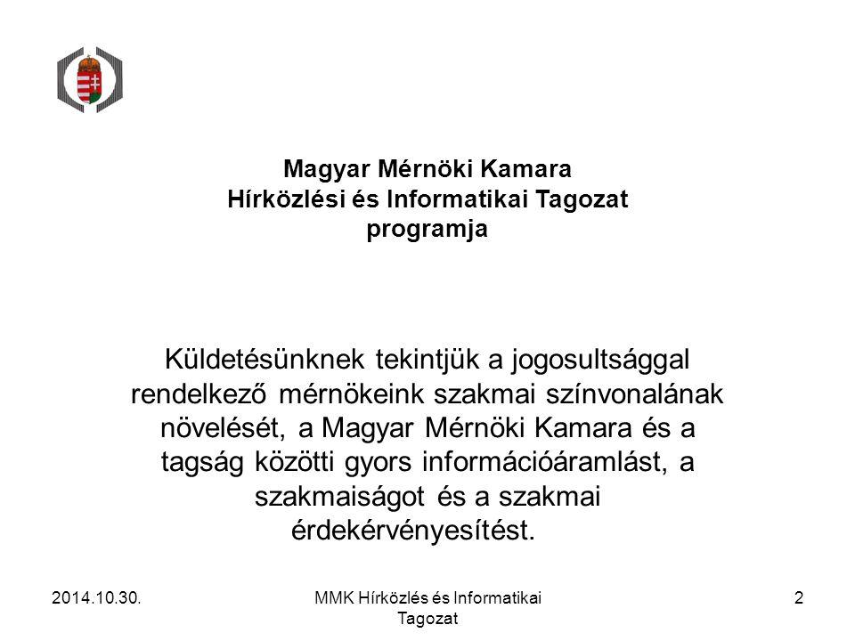 Magyar Mérnöki Kamara Hírközlési és Informatikai Tagozat programja Küldetésünknek tekintjük a jogosultsággal rendelkező mérnökeink szakmai színvonalán