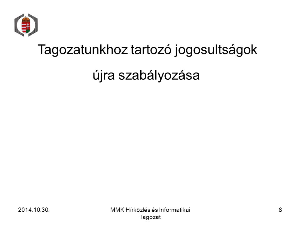 Tagozatunkhoz tartozó jogosultságok újra szabályozása 2014.10.30.MMK Hírközlés és Informatikai Tagozat 8