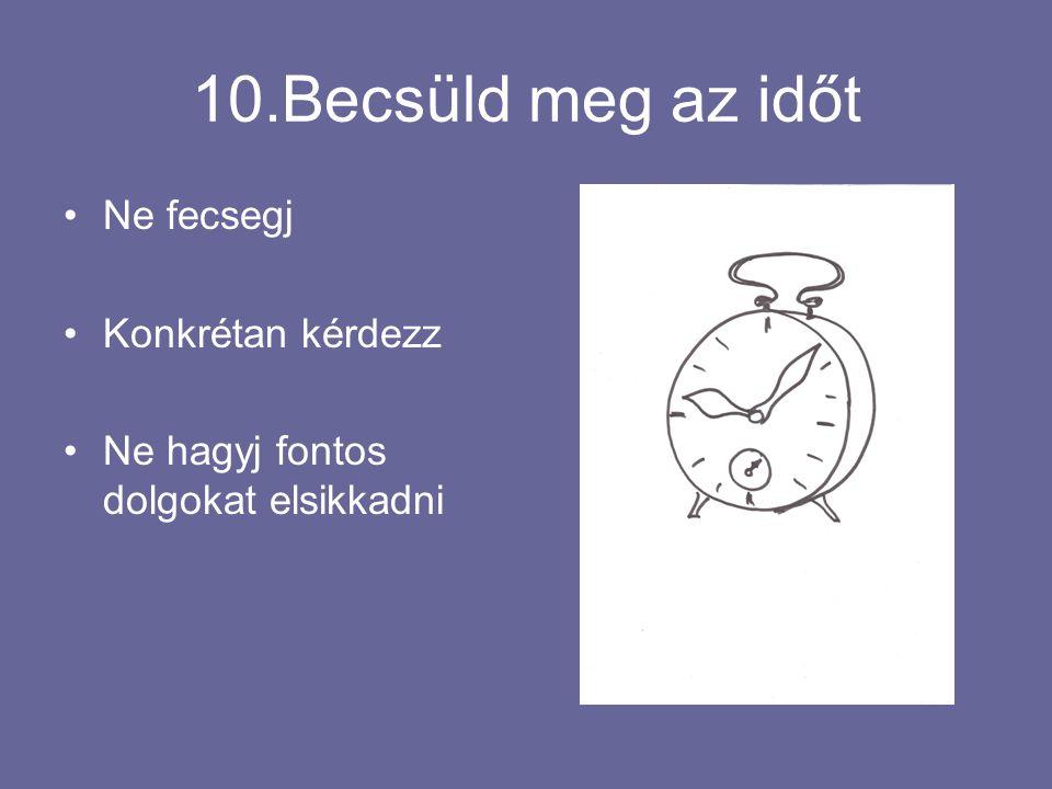 10.Becsüld meg az időt Ne fecsegj Konkrétan kérdezz Ne hagyj fontos dolgokat elsikkadni