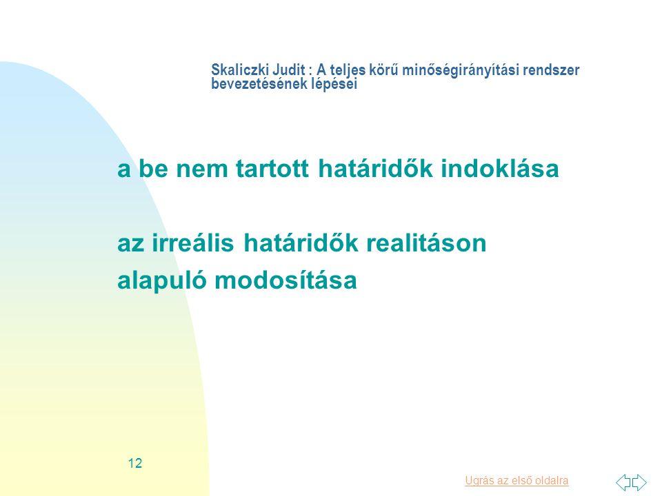 Ugrás az első oldalra 12 Skaliczki Judit : A teljes körű minőségirányítási rendszer bevezetésének lépései a be nem tartott határidők indoklása az irreális határidők realitáson alapuló modosítása