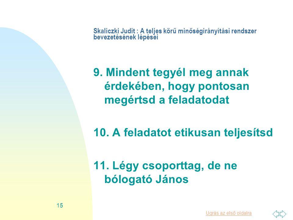 Ugrás az első oldalra 15 Skaliczki Judit : A teljes körű minőségirányítási rendszer bevezetésének lépései 9.