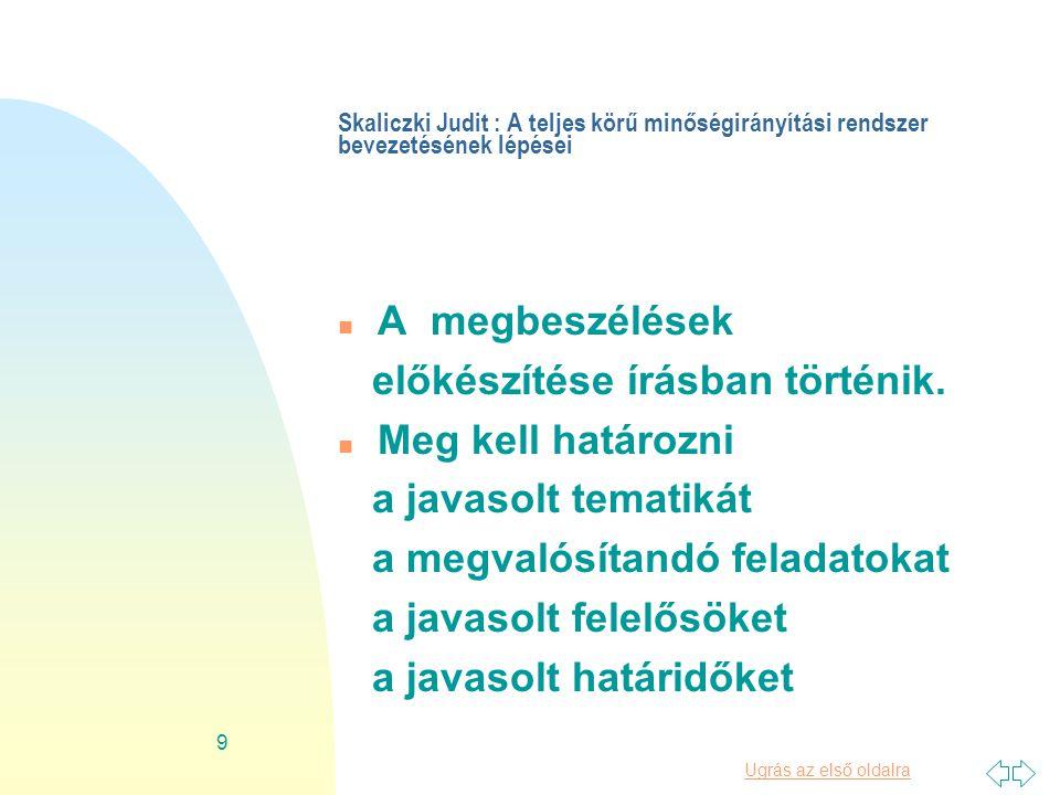 Ugrás az első oldalra 9 Skaliczki Judit : A teljes körű minőségirányítási rendszer bevezetésének lépései n A megbeszélések előkészítése írásban történik.