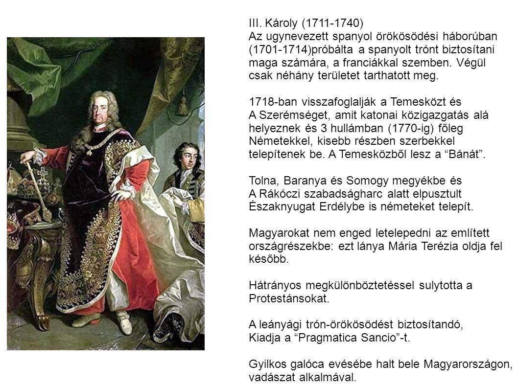 III. Károly (1711-1740) Az ugynevezett spanyol örökösödési háborúban (1701-1714)próbálta a spanyolt trónt biztosítani maga számára, a franciákkal szem