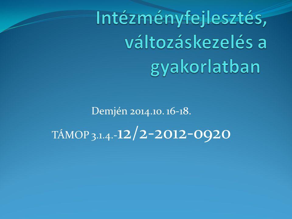 Demjén 2014.10. 16-18. TÁMOP 3.1.4.- 12/2-2012-0920