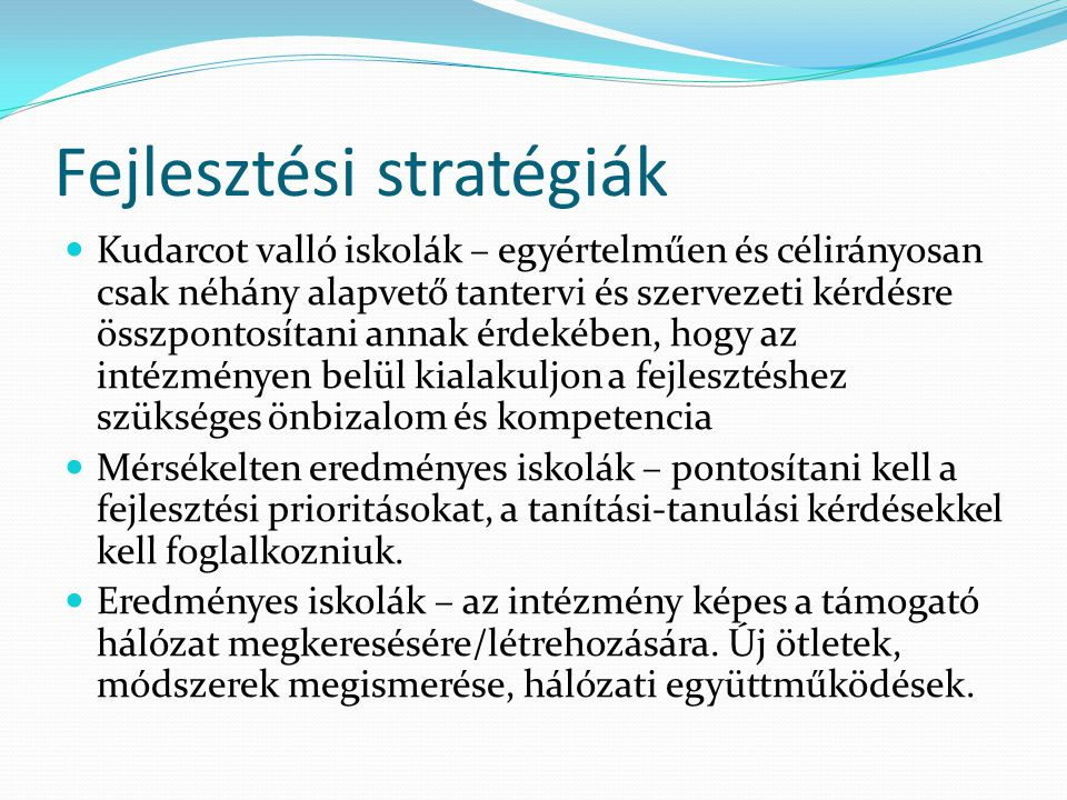 Fejlesztési stratégiák Kudarcot valló iskolák – egyértelműen és célirányosan csak néhány alapvető tantervi és szervezeti kérdésre összpontosítani anna