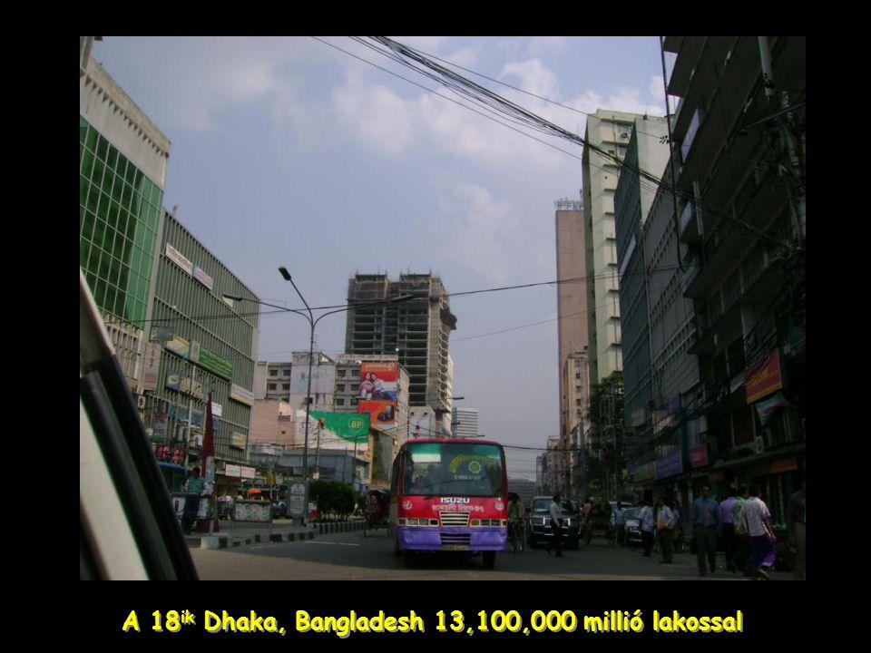 A 18 ik Dhaka, Bangladesh 13,100,000 millió lakossal